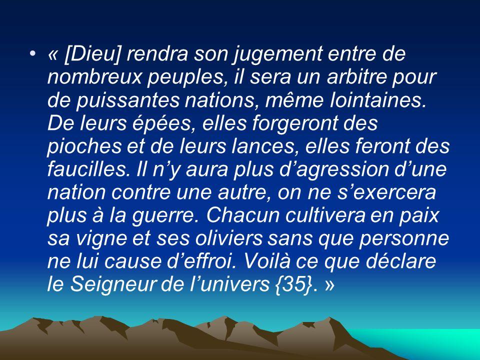 « [Dieu] rendra son jugement entre de nombreux peuples, il sera un arbitre pour de puissantes nations, même lointaines.